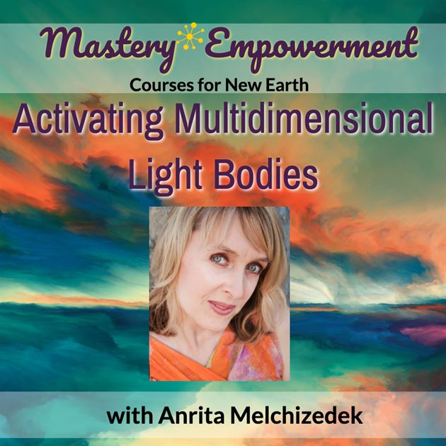 Anrita Melchizedek: Activating Multidimensional Light Bodies