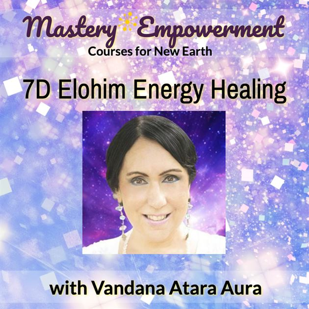Mastery Empowerment Course: 7D Elohim Energy Healing with