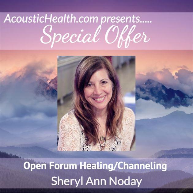 SO Sheryl Ann Noday Open Forum Healing Channeling